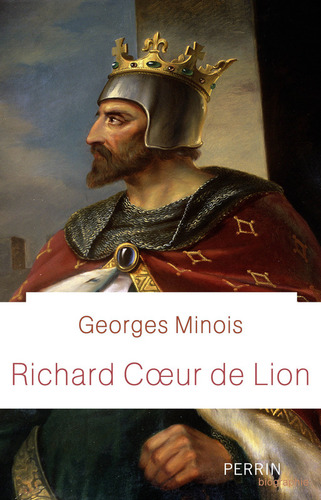 Richard Cœur de Lion  -  Georges Minois