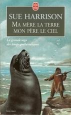 Ma mère la terre, mon père le ciel de Sue Harrsion - La trilogie des Sculpteurs d'ivoire, tome 1