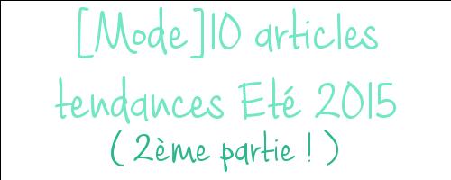 [Mode] Partie 2 Tendances Eté 2015