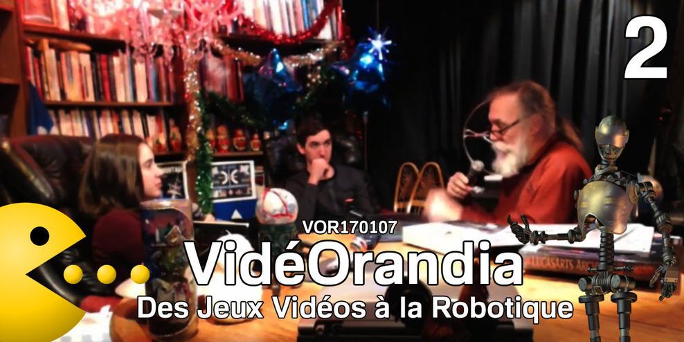 VidéOrandia 2 Des Jeux Vidéos à la Robotique ( VOR170107 )