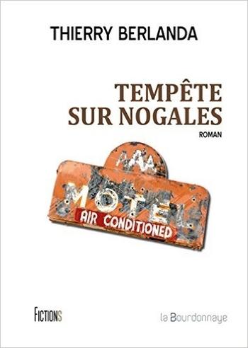 Tempête sur Nogales - Thierry Berlanda