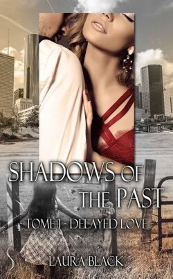 Shadows of The Past, Tome 1: Delayed Love