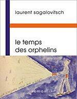 Le temps des orphelins - Laurent Sagalovitsch -