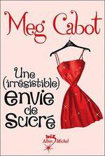 Une irrésistible envie de sucré - Une irrésistible envie d'aimer de Meg CABOT