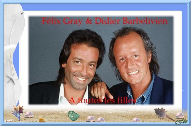 "Félix Gray & Didier Barbelivien ""A toutes les filles"" & E Vado Via &"