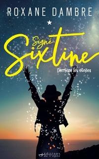 Roxane Dambre - Signé Sixtine Tome 1 : Derrière les étoiles.
