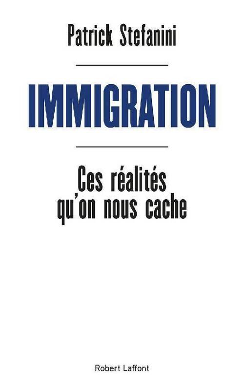 Immigration ; Les réalités qu'on nous cache  -   Patrick Stefanini