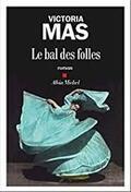 Le Bal des folles - Victoria Mas -