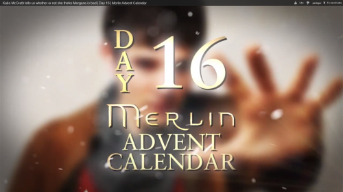 Day 16 : Morgana is bad or not ? , by Katie McGrath.