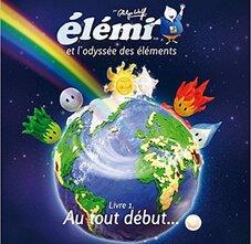 Elémi et l'odyssée des éléments - Livre 1 : Au tout début...