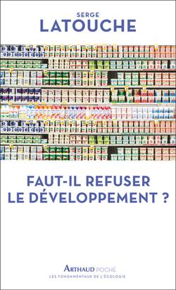 Faut-il refuser le développement ? - Serge Latouche