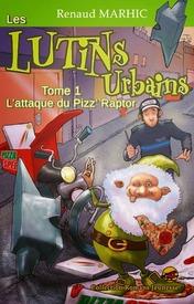 Les lutins urbains, tome 1 : L'attaque du Pizz'Raptor (Renaud Marhic)