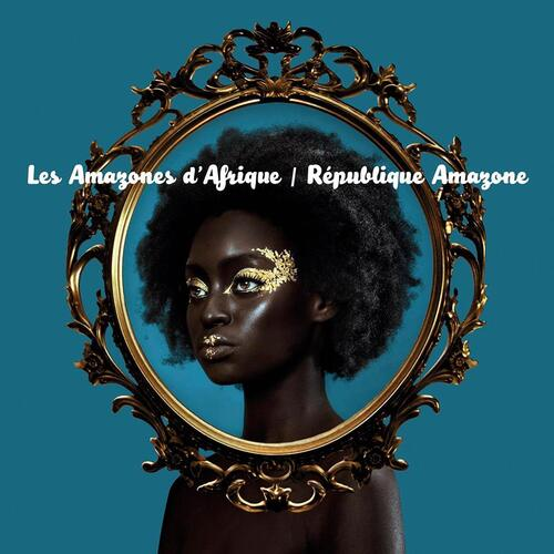 Les Amazones D'Afrique - Republique Amazone (2017) [Alternative, Electro World Music]