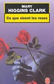 Mary Higgins Clark ~ Ce que vivent les Roses