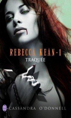 Cassandra O'Donnel : Rebecca Kean T1 - Traqu?e