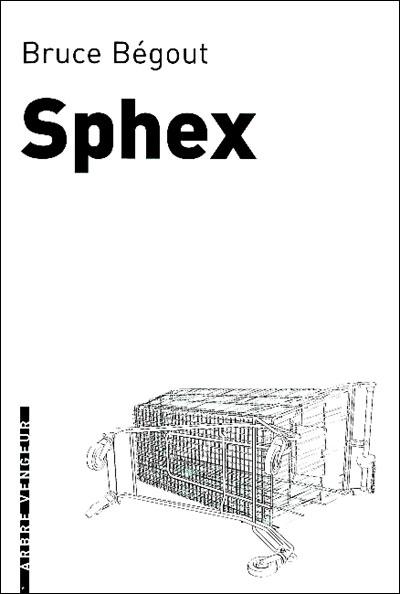 Sphex, de Bruce Bégout