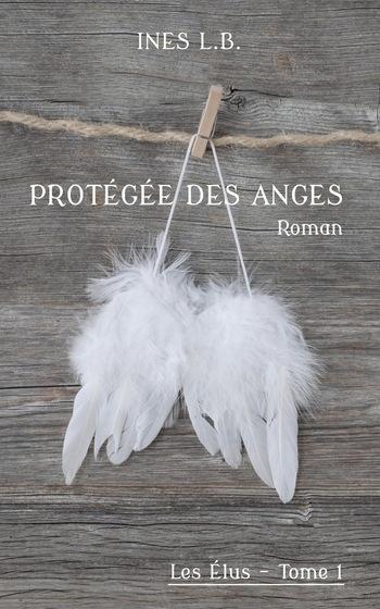 Protégées des anges, tome 1 : les élus, de Inès LB