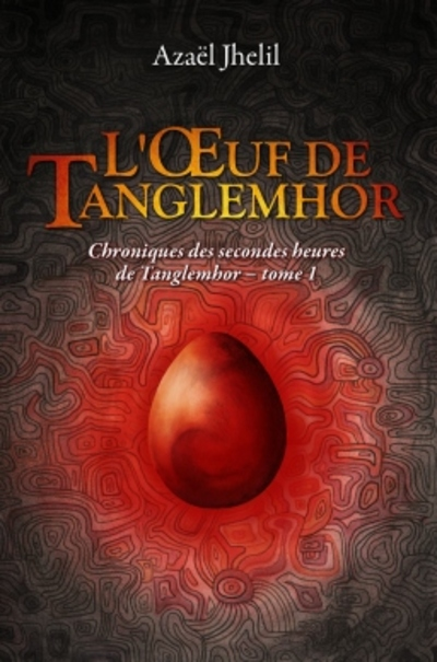 Chroniques des secondes heures de Tanglemhor, Tome 1: L'oeuf de Tanglemhor