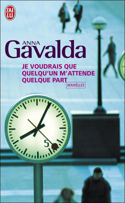 Anna Gavalda, Je voudrais que quelqu'un m'attende quelque part