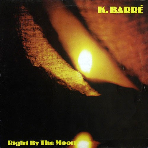 K. Barré - Right By The Moon (1984)