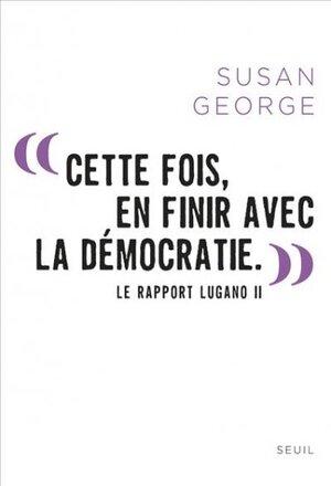 « Cette fois, en finir avec la démocratie. » - Susan George