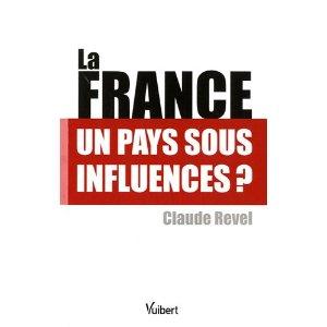 La France, un pays sous influence? (Claude REVEL)