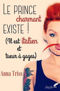 Le prince charmant existe ! (Il est italien et tueur à gages)   de Anna Triss