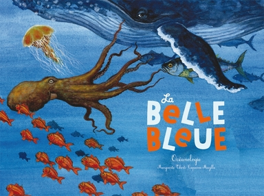 Marguerite Tiberti & Capucine Mazille : La belle bleue - Océanologie