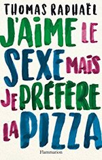 J'aime le sexe mais je préfére la pizza de Thomas Raphaêl