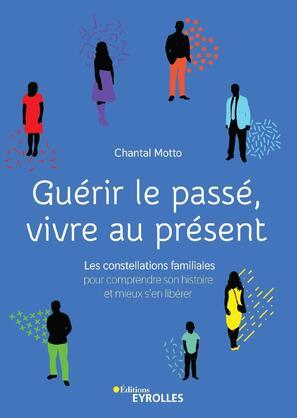 Guérir le passé Vivre le présent de Chantal Motto