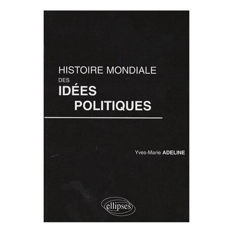 Histoire mondiale des idées politiques - Yves-Marie Adeline