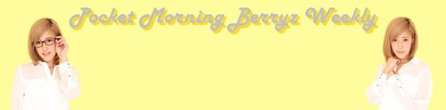 Pocket Morning Berryz Weekly (semaine du 23 mai 2014)