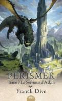 Chronique Pérismer tome 3 : Le Serviteur d'Askan de Franck Dive