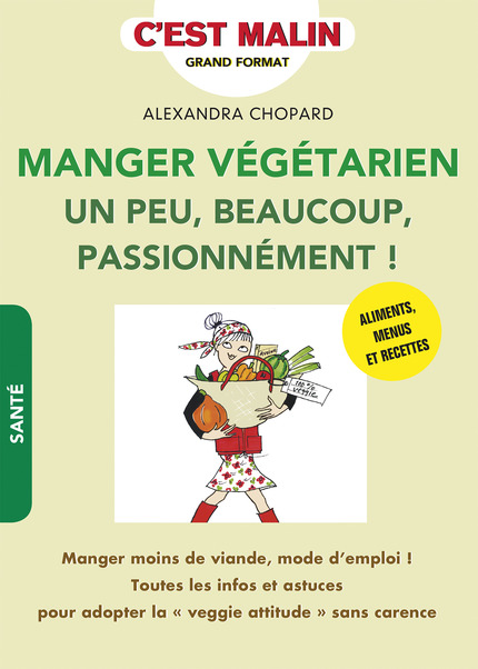 Manger végétarien un peu, beaucoup, passionnément ! - Alexandra Chopard