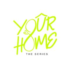 Your Home the series