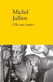 « L'île aux troncs », de Michel Jullien, éditions Verdier, 2018