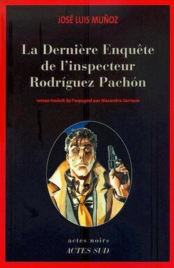 La derniére enquête de l'inspecteur Rodriguez Pachon. J-L Munoz