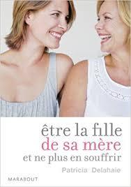 """""""Etre la Fille de sa Mère"""" - Patricia Delahaie"""
