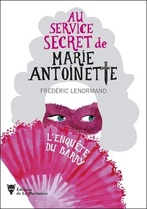 Au Service Secret de Marie-Antoinette, tome 1, L'Enquête du Barry ; Frédéric Lenormand
