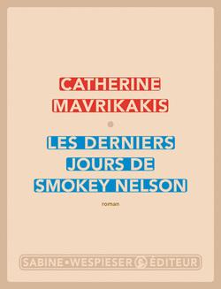 Les derniers jours de Smokey Nelson - Catherine Mavrikakis - Sabine Wepieser (2012)