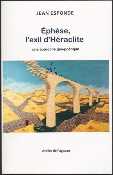 Ephèse : l'exil d'Héraclite, une approche géo-pétique de Jean Esponde