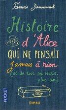 Histoire d'Alice qui ne pensait jamais à rien de  Francis Dannemark