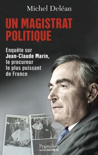 Un magistrat politique  -  Michel Deléan