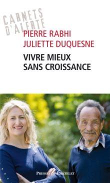 Vivre mieux sans croissance - Pierre Rabhi et Juliette Duquesne