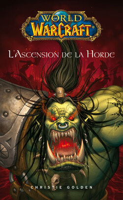 World of Warcraft : L'Ascension de la Horde - Christie Golden