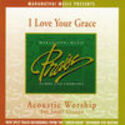 Acoustic Worship: I Love Your Grace (Split Tracks), Maranatha! Acoustic