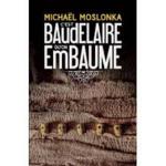 Chronique C'est Baudelaire qu'on embaume de Michaël Moslonka