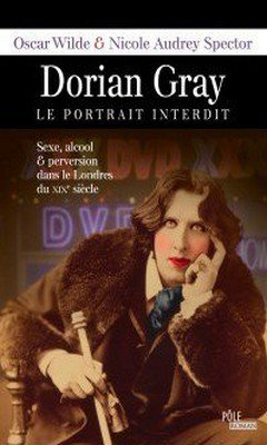 Oscar Wilde & Nicole Audrey Spector : Dorian Gray, le portrait interdit