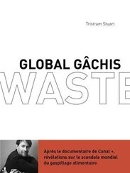 Global gâchis: Révélations ...(Tristram Stuart)