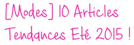 [Mode] 10 Articles Tendance Eté 2015